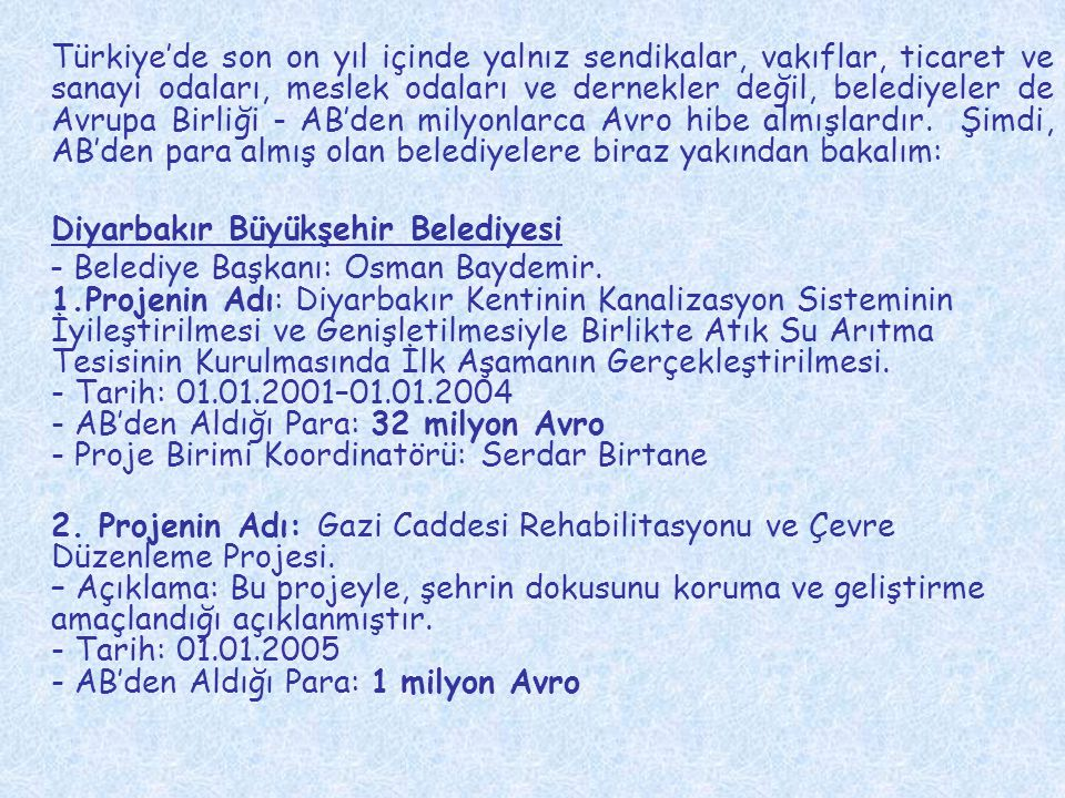 Türkiye'de son on yıl içinde yalnız sendikalar, vakıflar, ticaret ve sanayi odaları, meslek odaları ve dernekler değil, belediyeler de Avrupa Birliği