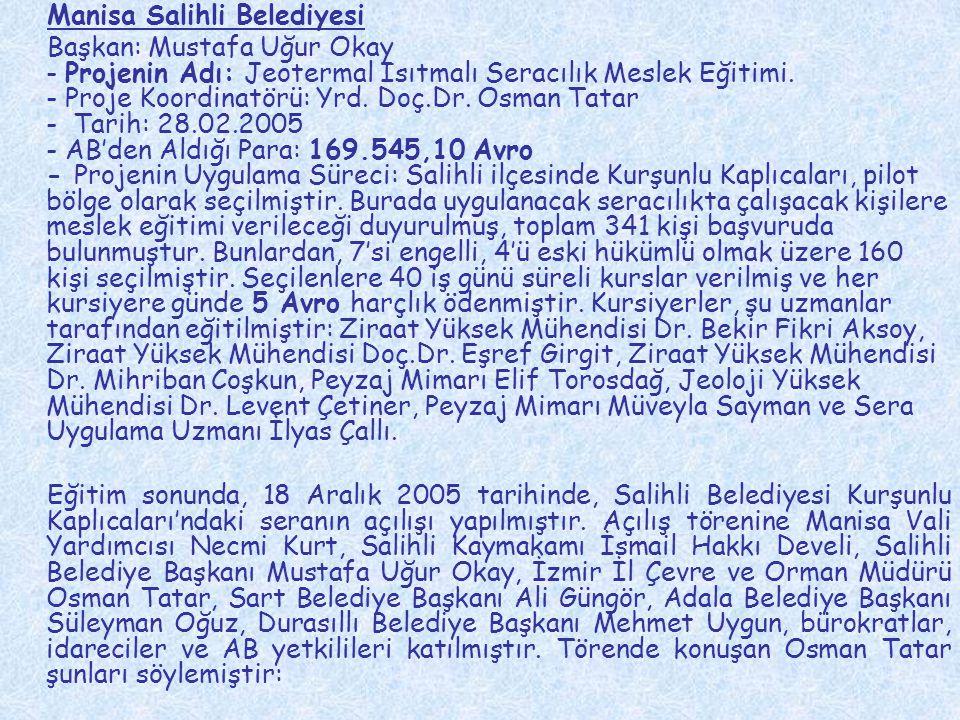 Manisa Salihli Belediyesi Başkan: Mustafa Uğur Okay - Projenin Adı: Jeotermal Isıtmalı Seracılık Meslek Eğitimi. - Proje Koordinatörü: Yrd. Doç.Dr. Os