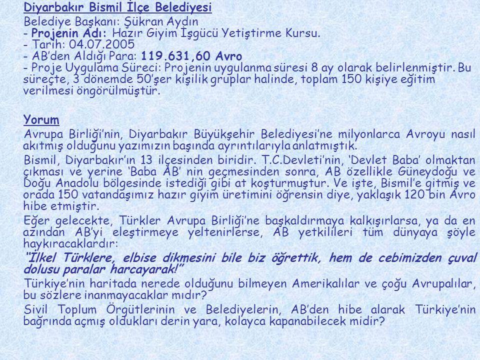 Diyarbakır Bismil İlçe Belediyesi Belediye Başkanı: Şükran Aydın - Projenin Adı: Hazır Giyim İşgücü Yetiştirme Kursu. - Tarih: 04.07.2005 - AB'den Ald