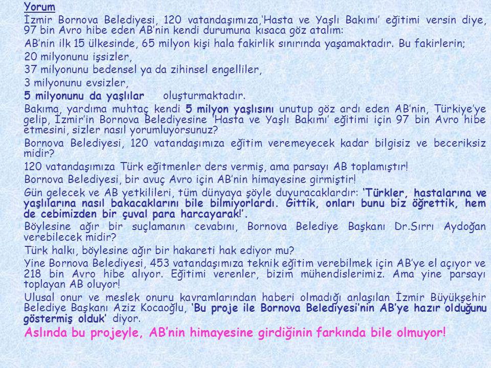 Yorum İzmir Bornova Belediyesi, 120 vatandaşımıza,'Hasta ve Yaşlı Bakımı' eğitimi versin diye, 97 bin Avro hibe eden AB'nin kendi durumuna kısaca göz