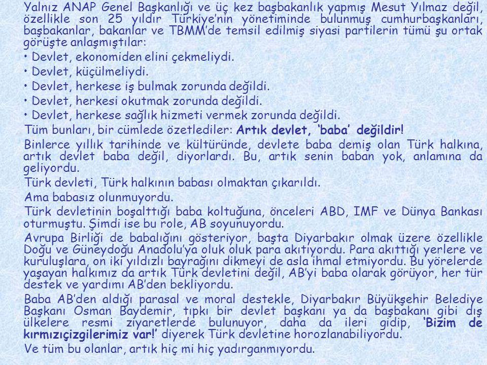 Yalnız ANAP Genel Başkanlığı ve üç kez başbakanlık yapmış Mesut Yılmaz değil, özellikle son 25 yıldır Türkiye'nin yönetiminde bulunmuş cumhurbaşkanlar