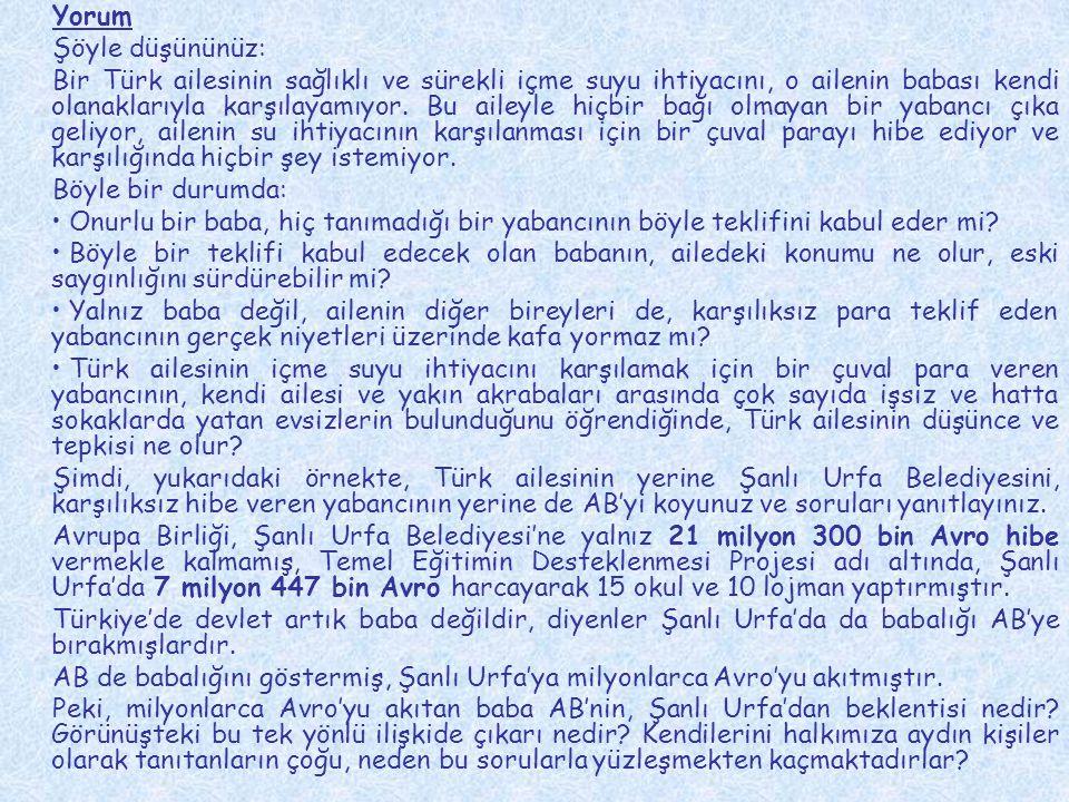 Yorum Şöyle düşününüz: Bir Türk ailesinin sağlıklı ve sürekli içme suyu ihtiyacını, o ailenin babası kendi olanaklarıyla karşılayamıyor. Bu aileyle hi