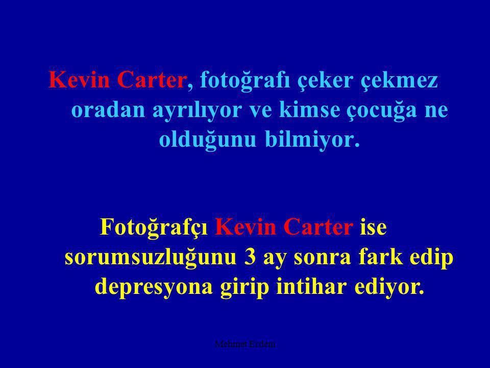Mehmet Erdem Kevin Carter, fotoğrafı çeker çekmez oradan ayrılıyor ve kimse çocuğa ne olduğunu bilmiyor.