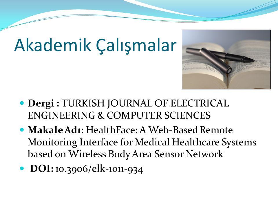 Akademik Çalışmalar  Dergi : TURKISH JOURNAL OF ELECTRICAL ENGINEERING & COMPUTER SCIENCES  Makale Adı: HealthFace: A Web-Based Remote Monitoring Interface for Medical Healthcare Systems based on Wireless Body Area Sensor Network  DOI: 10.3906/elk-1011-934