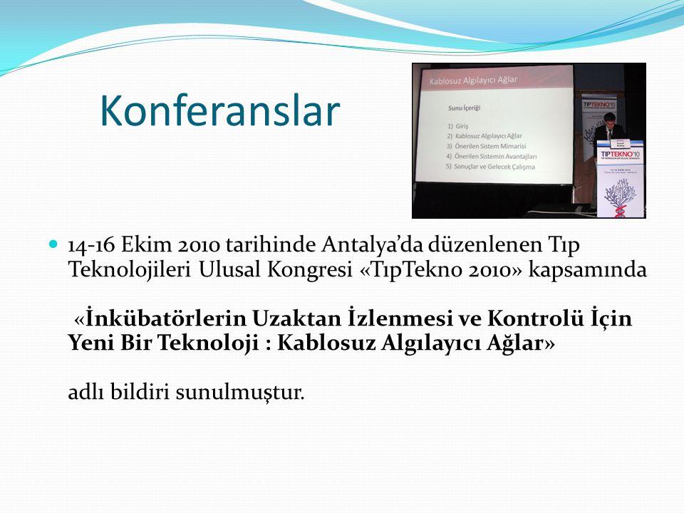 Konferanslar  14-16 Ekim 2010 tarihinde Antalya'da düzenlenen Tıp Teknolojileri Ulusal Kongresi «TıpTekno 2010» kapsamında «İnkübatörlerin Uzaktan İzlenmesi ve Kontrolü İçin Yeni Bir Teknoloji : Kablosuz Algılayıcı Ağlar» adlı bildiri sunulmuştur.
