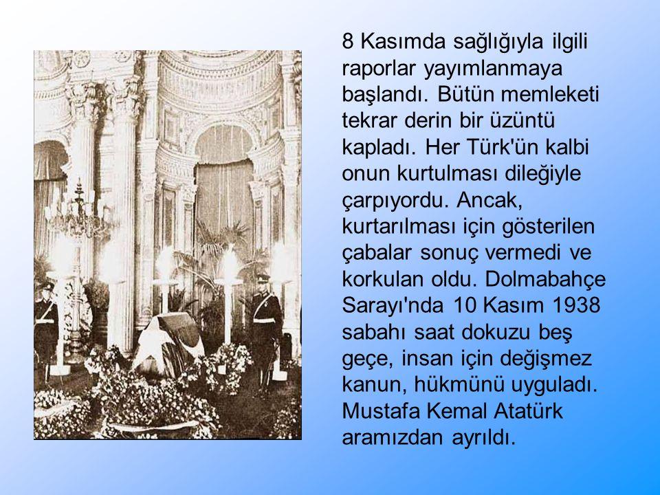 8 Kasımda sağlığıyla ilgili raporlar yayımlanmaya başlandı. Bütün memleketi tekrar derin bir üzüntü kapladı. Her Türk'ün kalbi onun kurtulması dileğiy