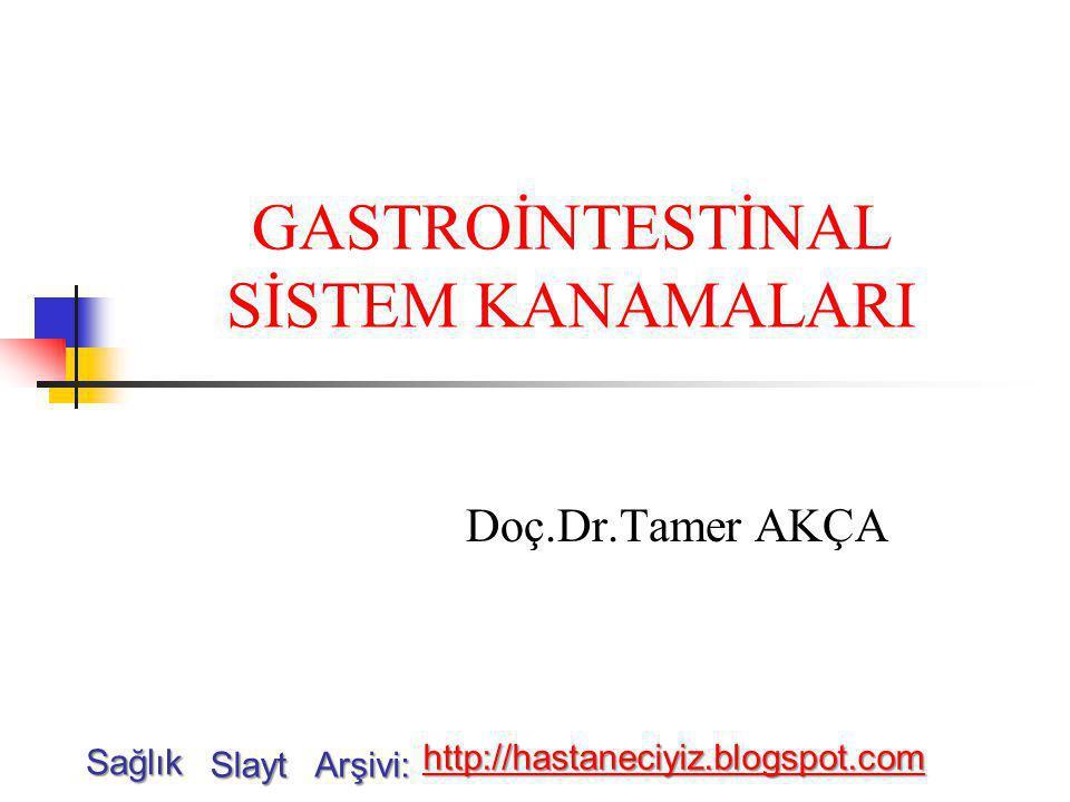 GASTROİNTESTİNAL SİSTEM KANAMALARI Doç.Dr.Tamer AKÇA Sağlık Slayt Arşivi: http://hastaneciyiz.blogspot.com