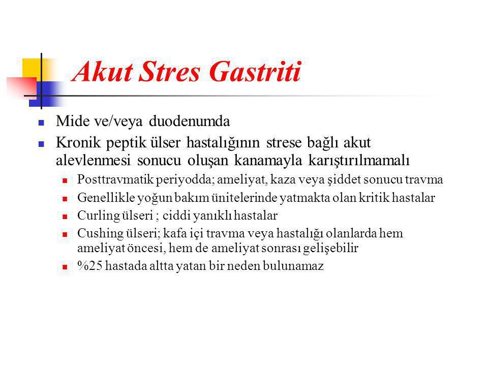 Akut Stres Gastriti  Mide ve/veya duodenumda  Kronik peptik ülser hastalığının strese bağlı akut alevlenmesi sonucu oluşan kanamayla karıştırılmamal