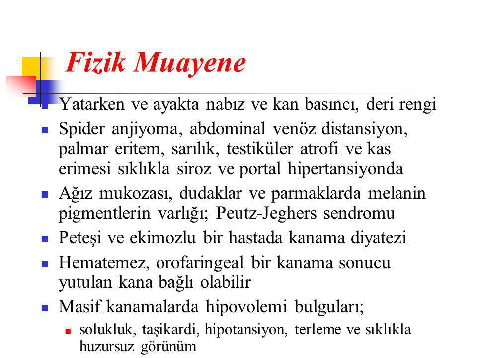 Fizik Muayene  Yatarken ve ayakta nabız ve kan basıncı, deri rengi  Spider anjiyoma, abdominal venöz distansiyon, palmar eritem, sarılık, testiküler