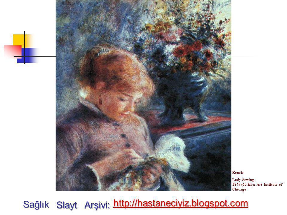 Renoir Lady Sewing 1879 (60 Kb); Art Institute of Chicago Sağlık Slayt Arşivi: http://hastaneciyiz.blogspot.com