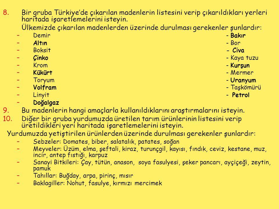 8.Bir gruba Türkiye'de çıkarılan madenlerin listesini verip çıkarıldıkları yerleri haritada işaretlemelerini isteyin. Ülkemizde çıkarılan madenlerden