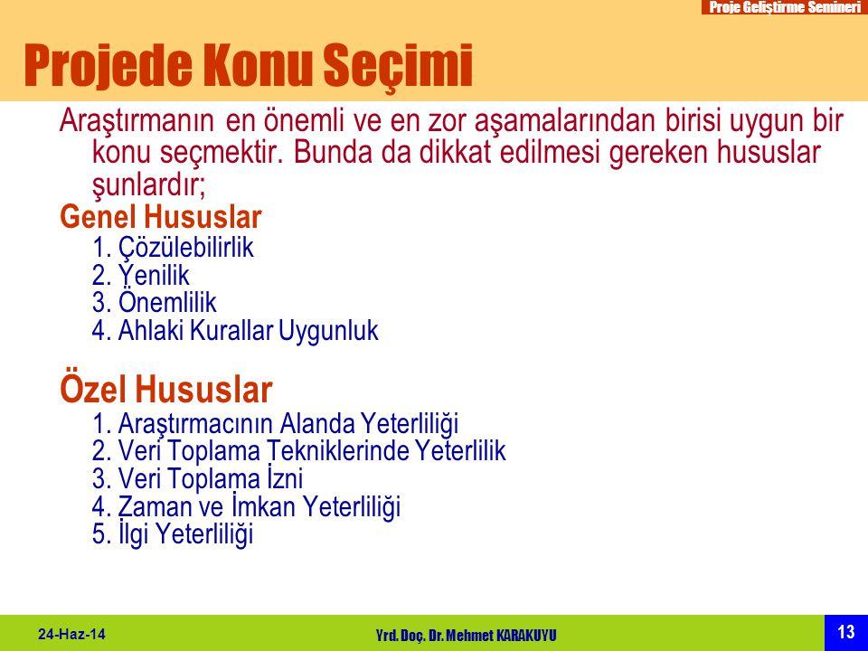 Proje Geliştirme Semineri 13 24-Haz-14 Yrd. Doç. Dr. Mehmet KARAKUYU Projede Konu Seçimi Araştırmanın en önemli ve en zor aşamalarından birisi uygun b