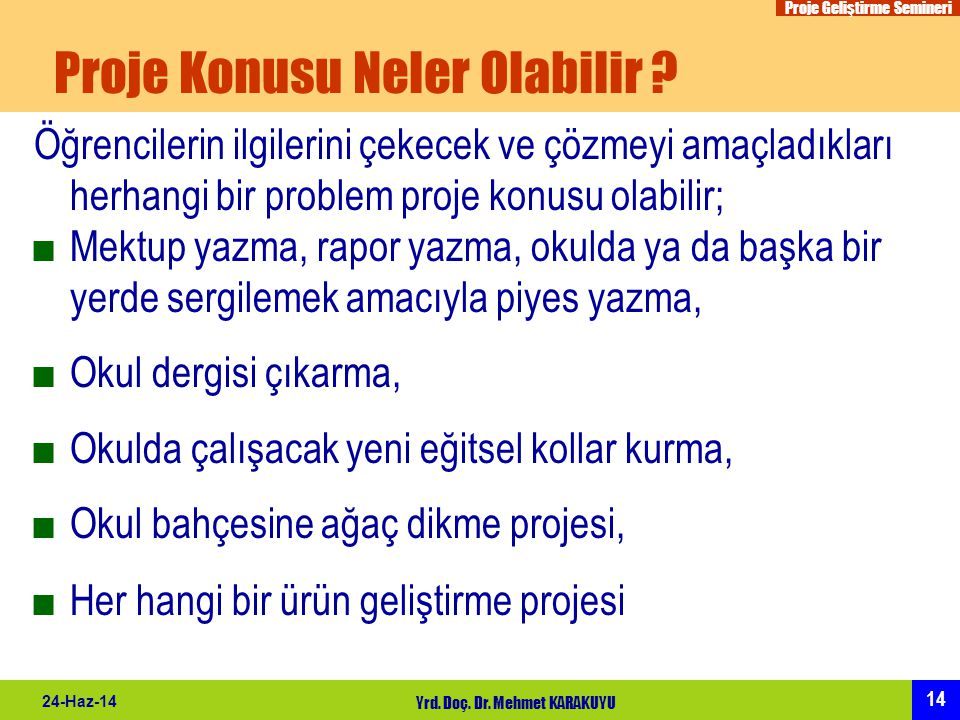 Proje Geliştirme Semineri 14 24-Haz-14 Yrd. Doç. Dr. Mehmet KARAKUYU Proje Konusu Neler Olabilir ? Öğrencilerin ilgilerini çekecek ve çözmeyi amaçladı