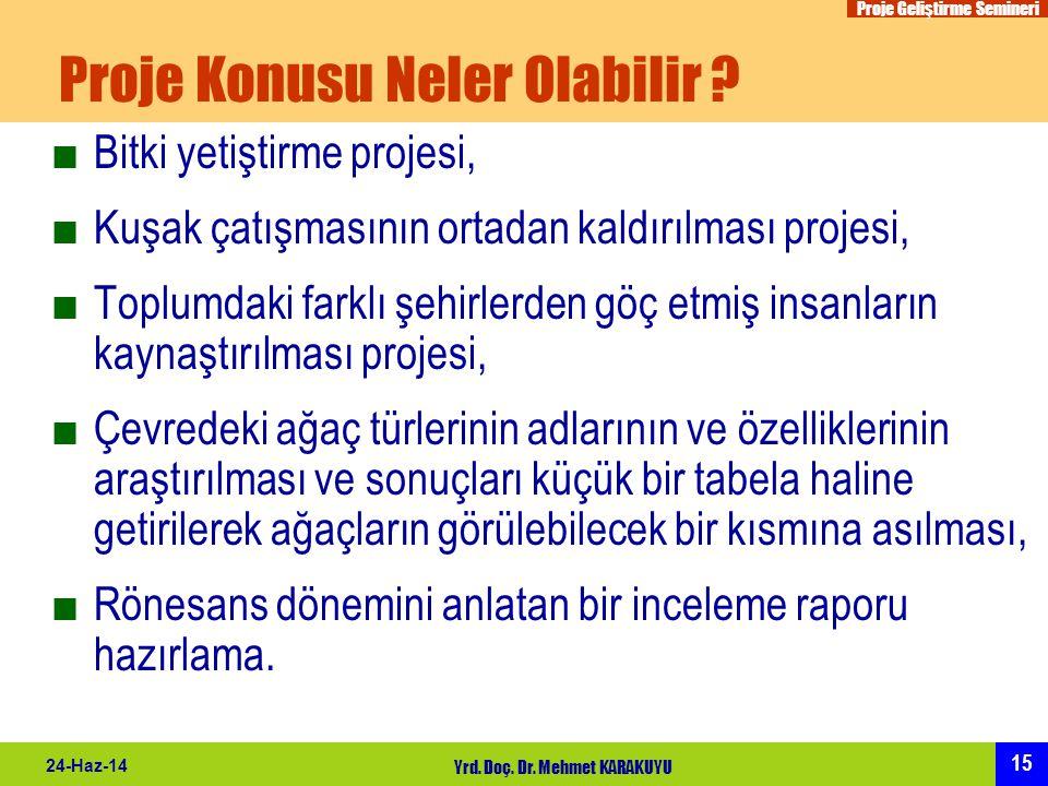 Proje Geliştirme Semineri 15 24-Haz-14 Yrd. Doç. Dr. Mehmet KARAKUYU Proje Konusu Neler Olabilir ? ■Bitki yetiştirme projesi, ■Kuşak çatışmasının orta
