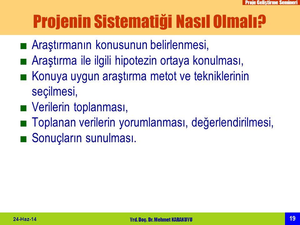 Proje Geliştirme Semineri 19 24-Haz-14 Yrd. Doç. Dr. Mehmet KARAKUYU Projenin Sistematiği Nasıl Olmalı? ■Araştırmanın konusunun belirlenmesi, ■Araştır