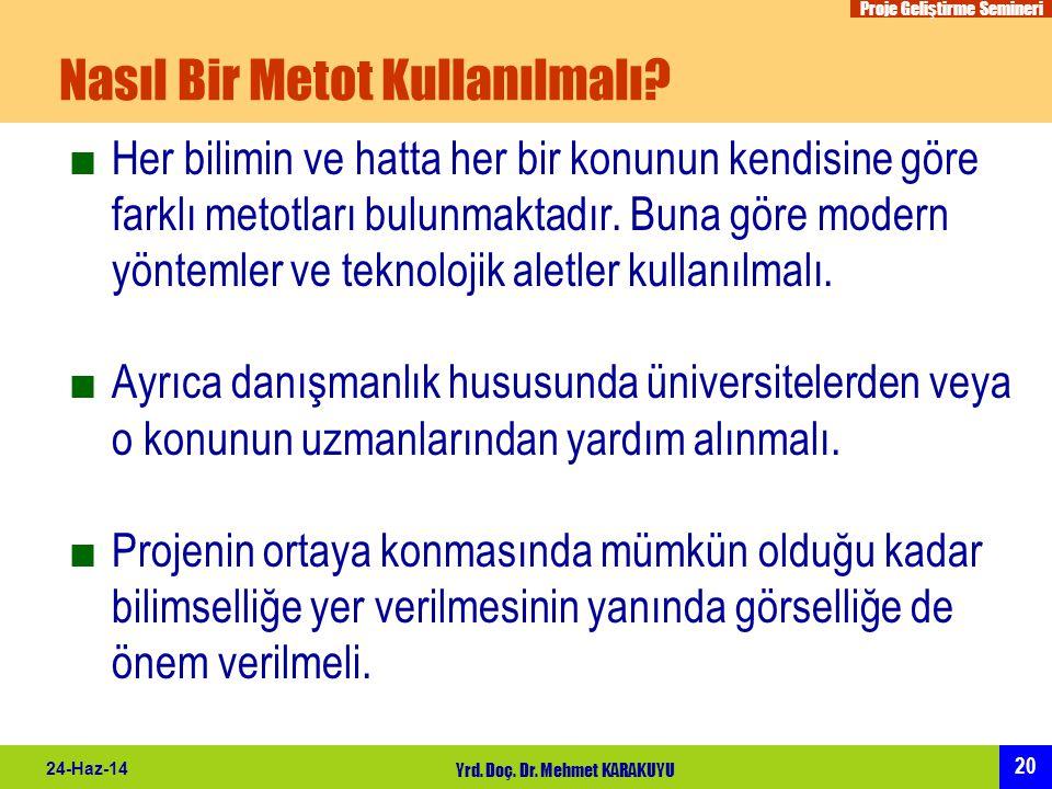 Proje Geliştirme Semineri 20 24-Haz-14 Yrd. Doç. Dr. Mehmet KARAKUYU Nasıl Bir Metot Kullanılmalı? ■Her bilimin ve hatta her bir konunun kendisine gör