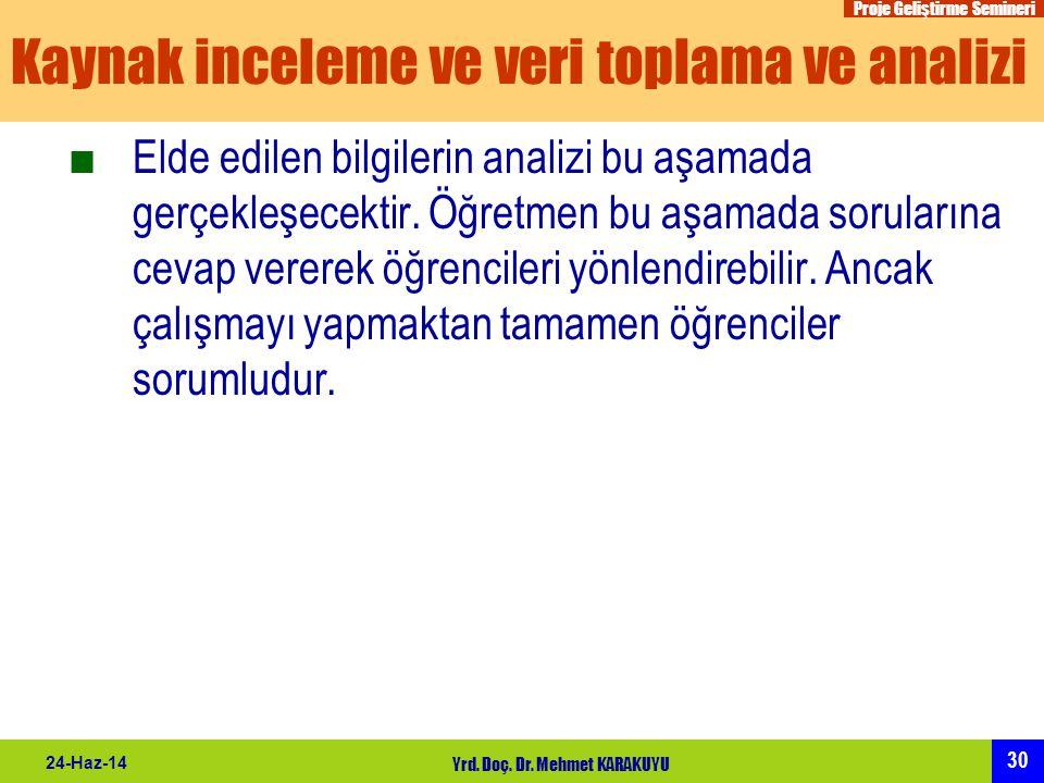 Proje Geliştirme Semineri 30 24-Haz-14 Yrd. Doç. Dr. Mehmet KARAKUYU Kaynak inceleme ve veri toplama ve analizi ■Elde edilen bilgilerin analizi bu aşa