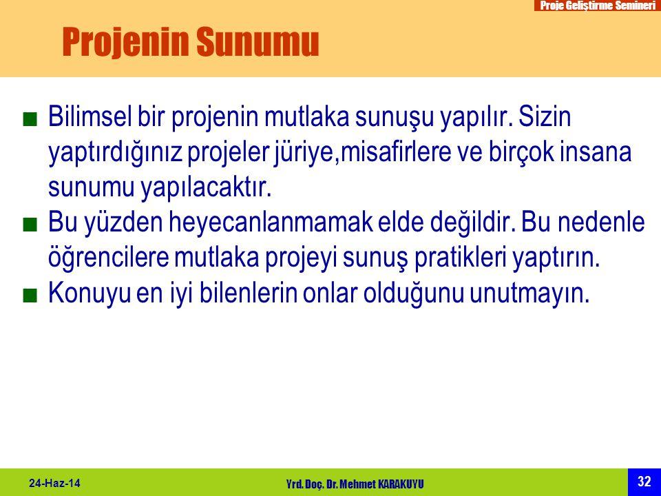 Proje Geliştirme Semineri 32 24-Haz-14 Yrd. Doç. Dr. Mehmet KARAKUYU Projenin Sunumu ■Bilimsel bir projenin mutlaka sunuşu yapılır. Sizin yaptırdığını