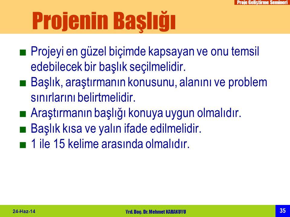 Proje Geliştirme Semineri 35 24-Haz-14 Yrd. Doç. Dr. Mehmet KARAKUYU Projenin Başlığı ■Projeyi en güzel biçimde kapsayan ve onu temsil edebilecek bir