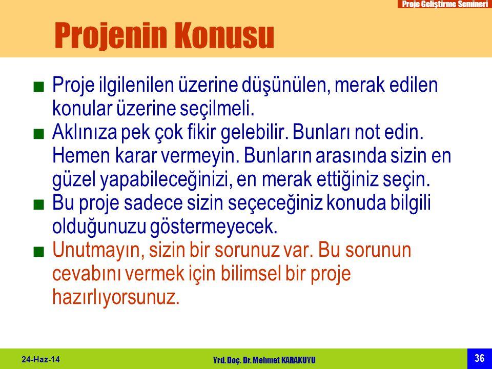 Proje Geliştirme Semineri 36 24-Haz-14 Yrd. Doç. Dr. Mehmet KARAKUYU Projenin Konusu ■Proje ilgilenilen üzerine düşünülen, merak edilen konular üzerin