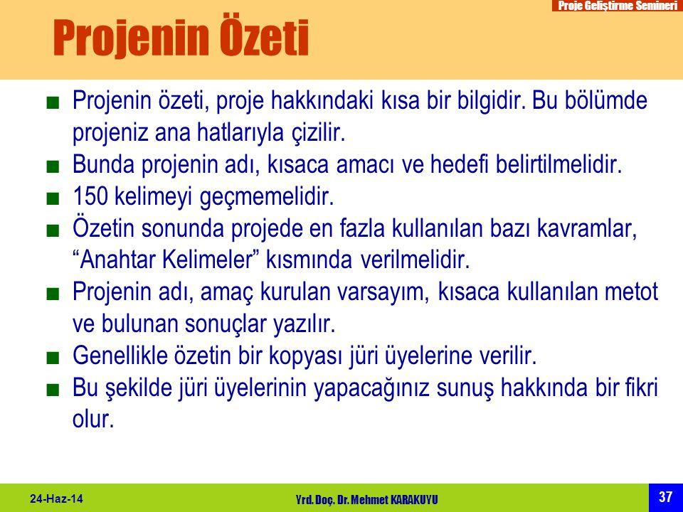 Proje Geliştirme Semineri 37 24-Haz-14 Yrd. Doç. Dr. Mehmet KARAKUYU Projenin Özeti ■Projenin özeti, proje hakkındaki kısa bir bilgidir. Bu bölümde pr