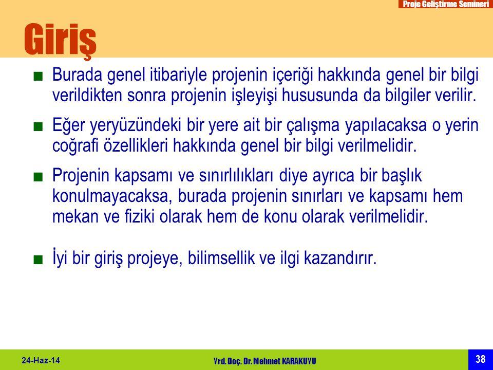 Proje Geliştirme Semineri 38 24-Haz-14 Yrd. Doç. Dr. Mehmet KARAKUYU Giriş ■Burada genel itibariyle projenin içeriği hakkında genel bir bilgi verildik
