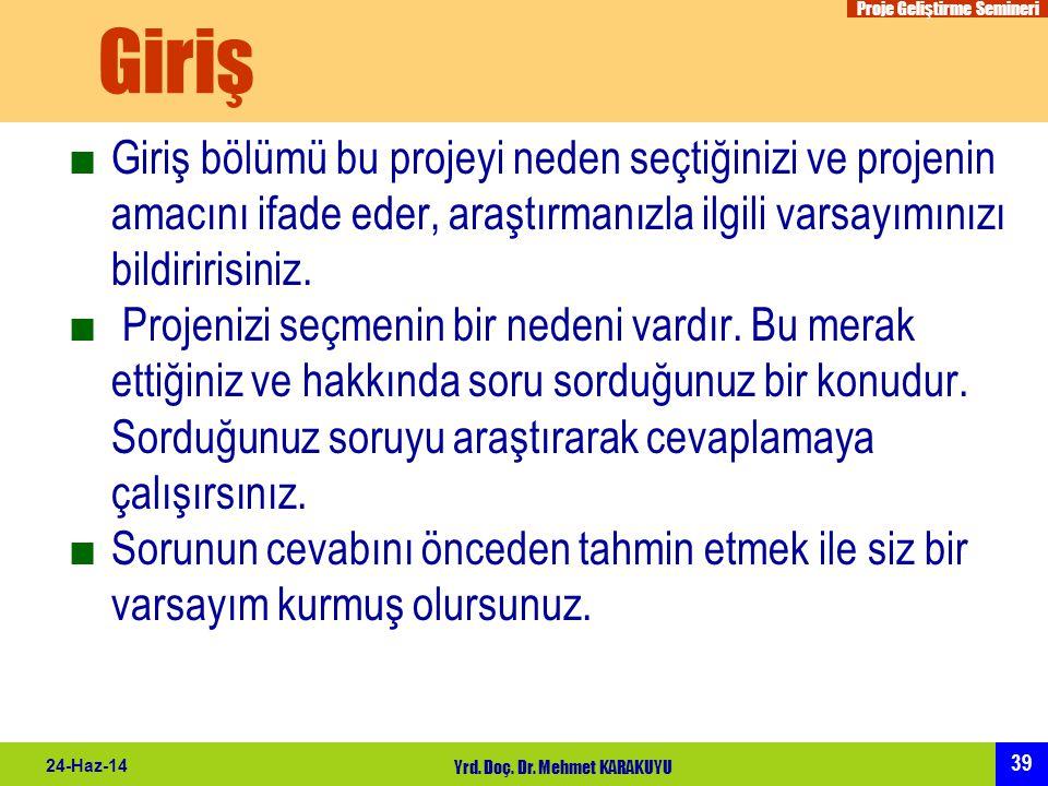 Proje Geliştirme Semineri 39 24-Haz-14 Yrd. Doç. Dr. Mehmet KARAKUYU Giriş ■Giriş bölümü bu projeyi neden seçtiğinizi ve projenin amacını ifade eder,