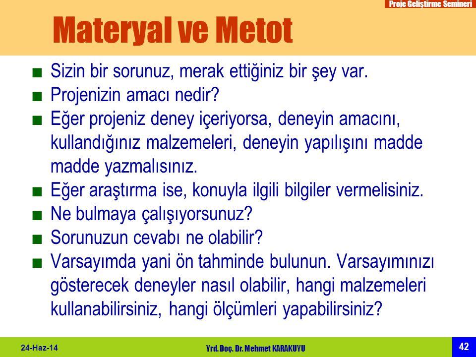 Proje Geliştirme Semineri 42 24-Haz-14 Yrd. Doç. Dr. Mehmet KARAKUYU Materyal ve Metot ■Sizin bir sorunuz, merak ettiğiniz bir şey var. ■Projenizin am