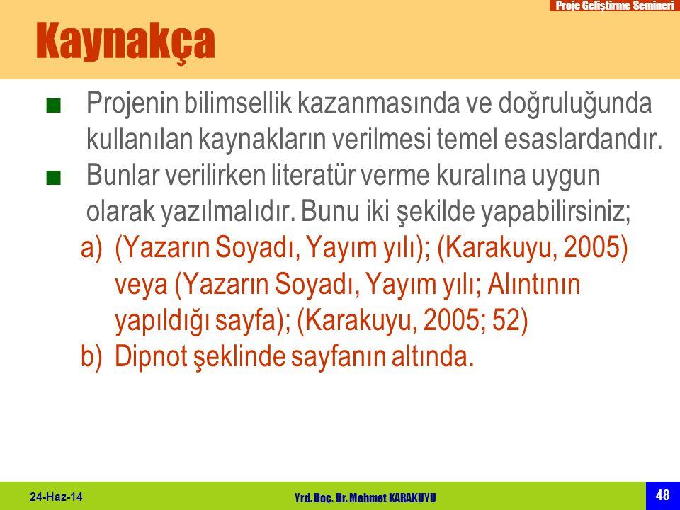 Proje Geliştirme Semineri 48 24-Haz-14 Yrd. Doç. Dr. Mehmet KARAKUYU Kaynakça ■Projenin bilimsellik kazanmasında ve doğruluğunda kullanılan kaynakları