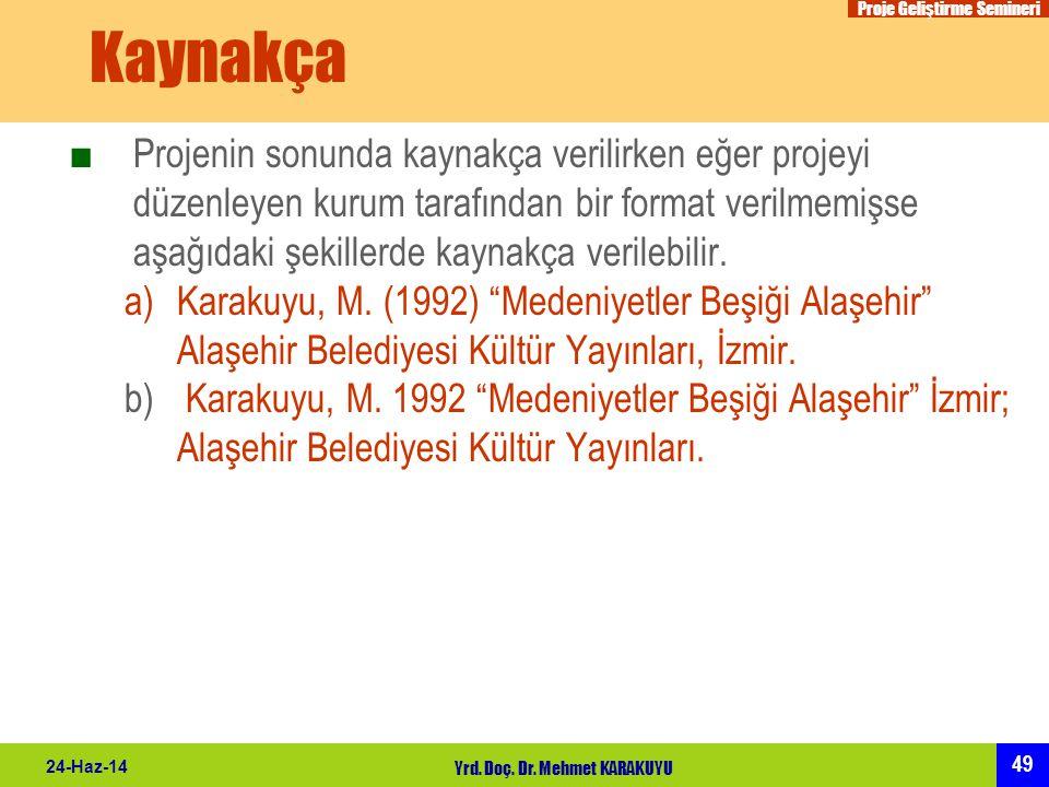Proje Geliştirme Semineri 49 24-Haz-14 Yrd. Doç. Dr. Mehmet KARAKUYU Kaynakça ■Projenin sonunda kaynakça verilirken eğer projeyi düzenleyen kurum tara