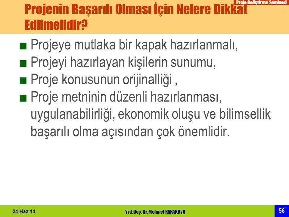 Proje Geliştirme Semineri 56 24-Haz-14 Yrd. Doç. Dr. Mehmet KARAKUYU Projenin Başarılı Olması İçin Nelere Dikkat Edilmelidir? ■Projeye mutlaka bir kap