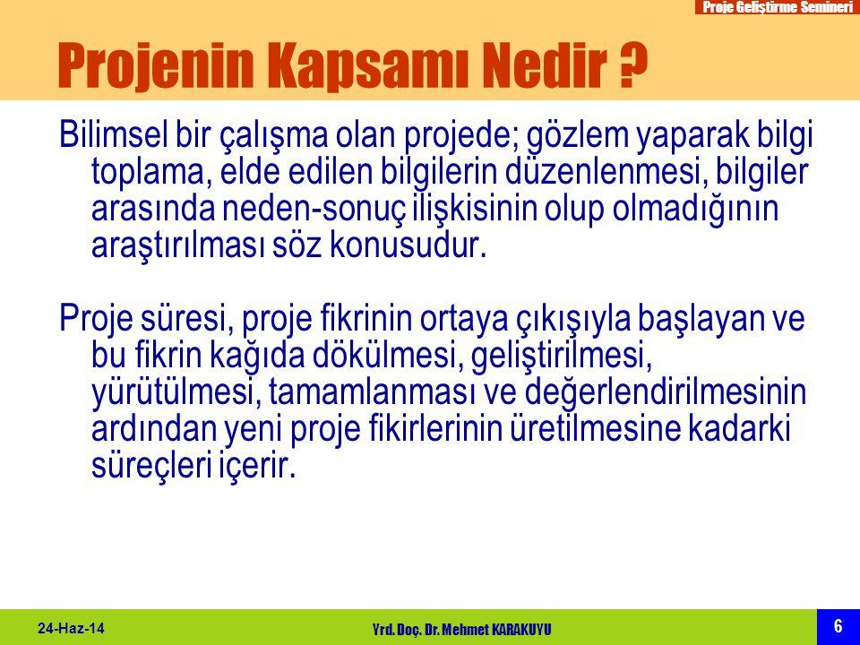 Proje Geliştirme Semineri 6 24-Haz-14 Yrd. Doç. Dr. Mehmet KARAKUYU Projenin Kapsamı Nedir ? Bilimsel bir çalışma olan projede; gözlem yaparak bilgi t