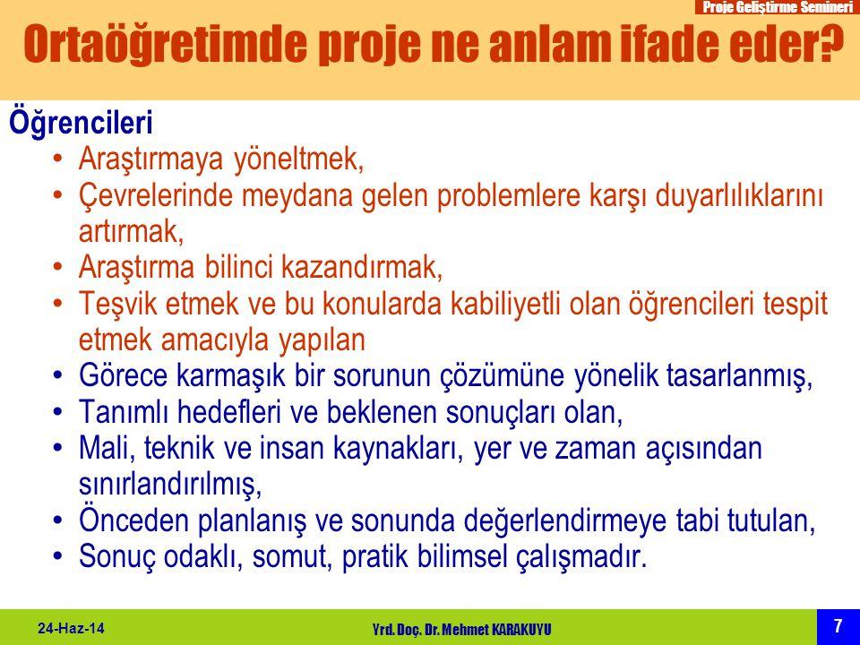 Proje Geliştirme Semineri 7 24-Haz-14 Yrd. Doç. Dr. Mehmet KARAKUYU Ortaöğretimde proje ne anlam ifade eder? Öğrencileri • Araştırmaya yöneltmek, • Çe