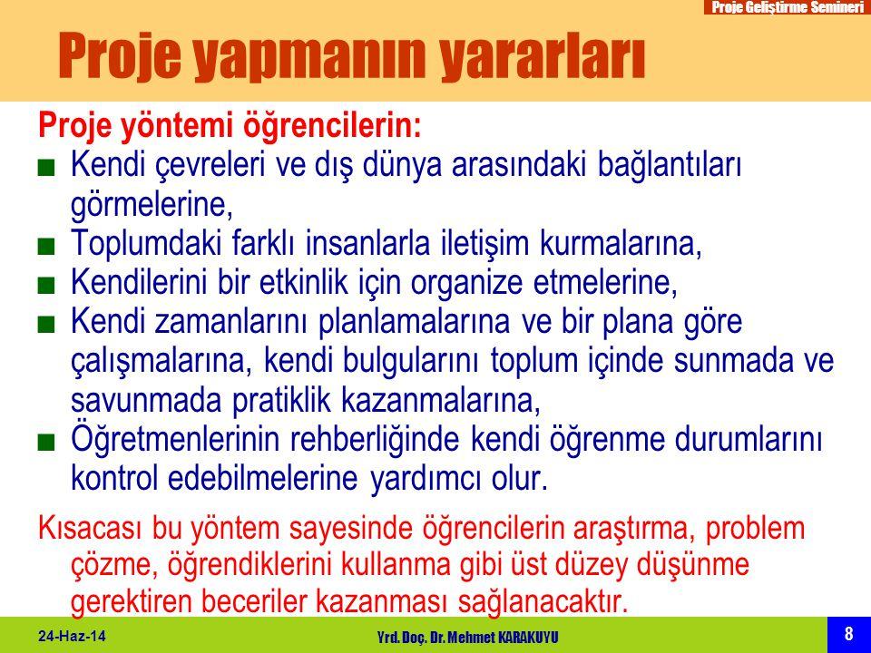 Proje Geliştirme Semineri 8 24-Haz-14 Yrd. Doç. Dr. Mehmet KARAKUYU Proje yapmanın yararları Proje yöntemi öğrencilerin: ■Kendi çevreleri ve dış dünya