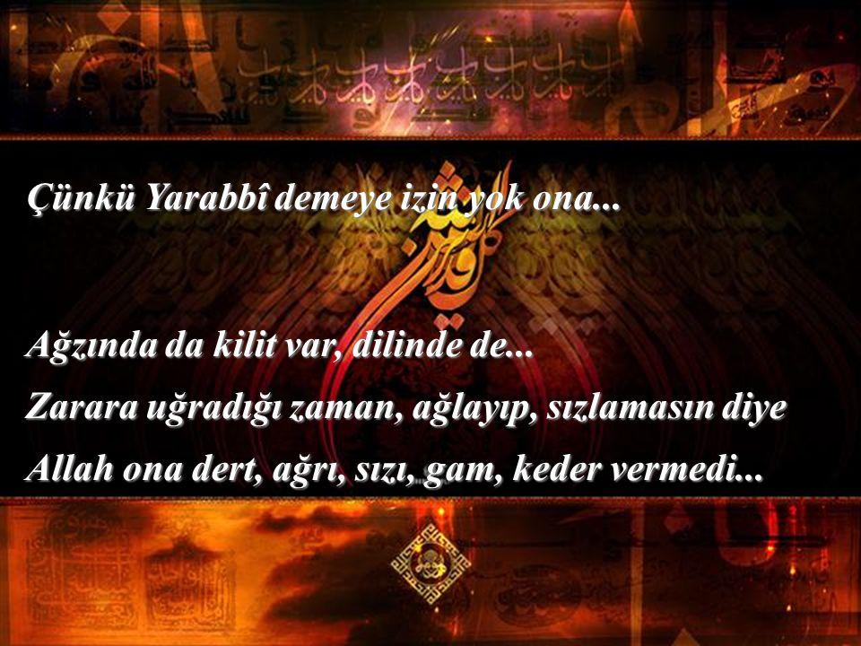 Senin her Yarabbî demenin altında, Allah'ın buyur demesi vardır... Gafilin, cahilin canı, bu duadan uzaktır...