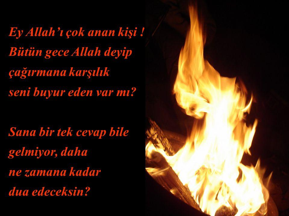 Birisi her gece Allah'ı anıyor, O'na dua ediyordu.. Bir gün şeytan ona dedi ki: