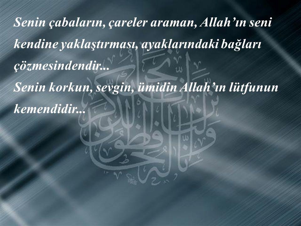 Bunun üzerine dendi ki ona: Senin Allah demen, O'nun buyur demesi sayesindedir... Senin yalvarışın, Allah'ın senin ruhuna haber uçurmasındandır...