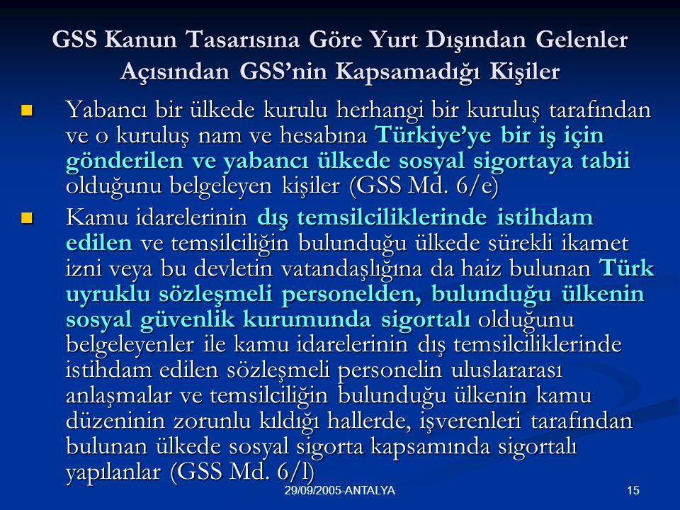 1529/09/2005-ANTALYA GSS Kanun Tasarısına Göre Yurt Dışından Gelenler Açısından GSS'nin Kapsamadığı Kişiler  Yabancı bir ülkede kurulu herhangi bir k