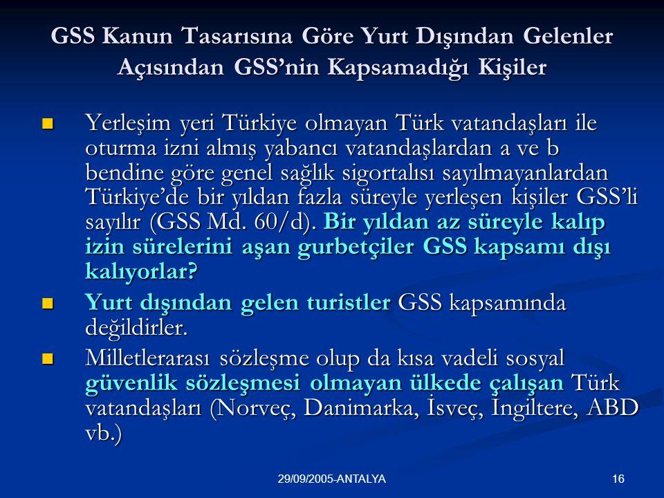 1629/09/2005-ANTALYA GSS Kanun Tasarısına Göre Yurt Dışından Gelenler Açısından GSS'nin Kapsamadığı Kişiler  Yerleşim yeri Türkiye olmayan Türk vatan