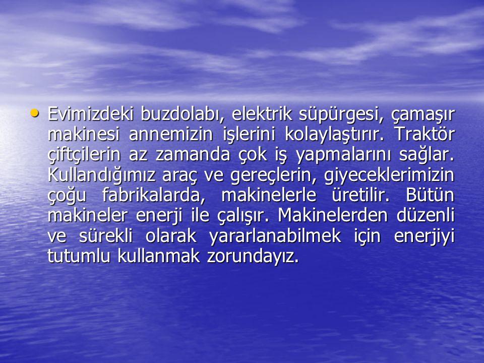 • Başlıca enerji kaynaklarımız; elektrik, su, güneş, kömür ve petroldür.