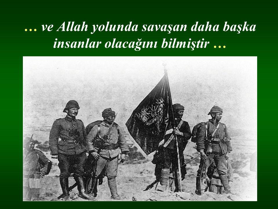 … ve Allah yolunda savaşan daha başka insanlar olacağını bilmiştir …