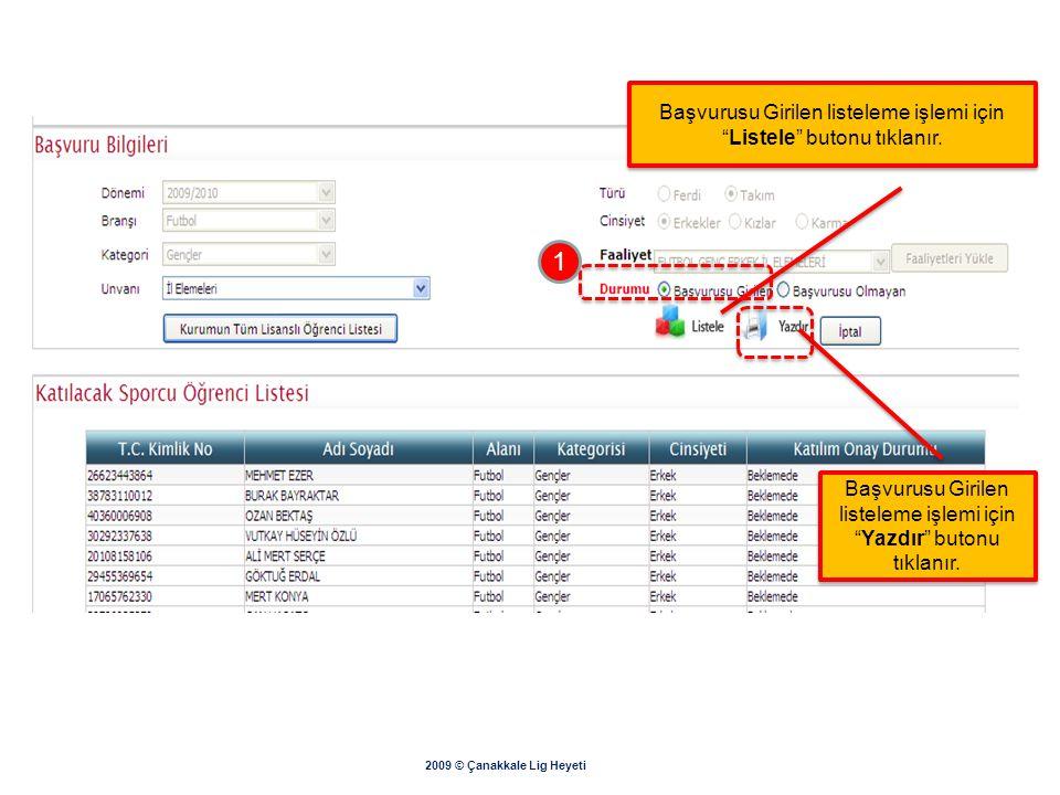 """2009 © Çanakkale Lig Heyeti Başvurusu Girilen listeleme işlemi için """"Listele"""" butonu tıklanır. Başvurusu Girilen listeleme işlemi için """"Listele"""" buton"""