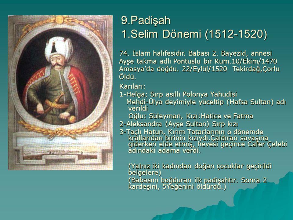 9.Padişah 1.Selim Dönemi (1512-1520) Karıları: Karıları: 1-Helga; Sırp asıllı Polonya Yahudisi 1-Helga; Sırp asıllı Polonya Yahudisi Mehdi-Ülya deyimi