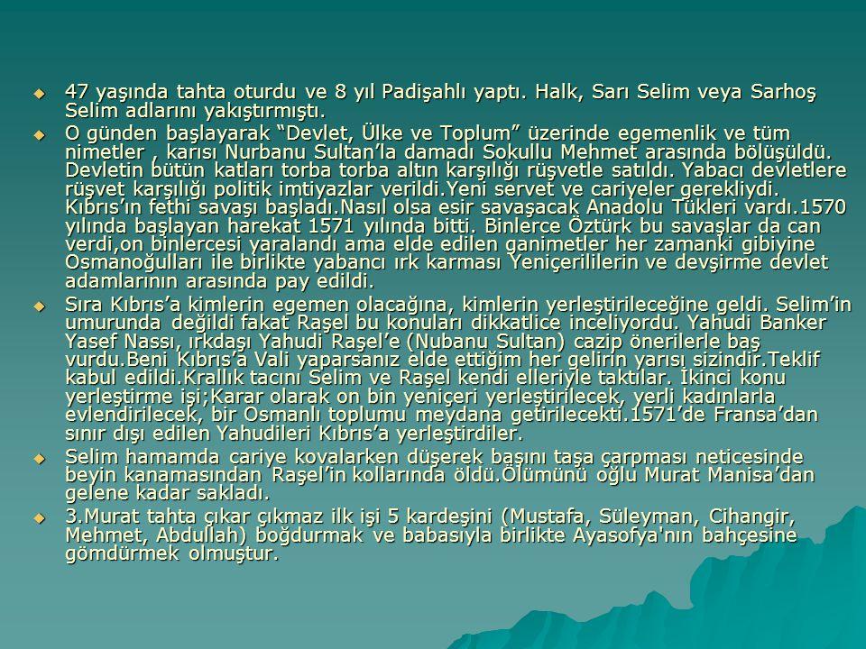 """ 47 yaşında tahta oturdu ve 8 yıl Padişahlı yaptı. Halk, Sarı Selim veya Sarhoş Selim adlarını yakıştırmıştı.  O günden başlayarak """"Devlet, Ülke ve"""