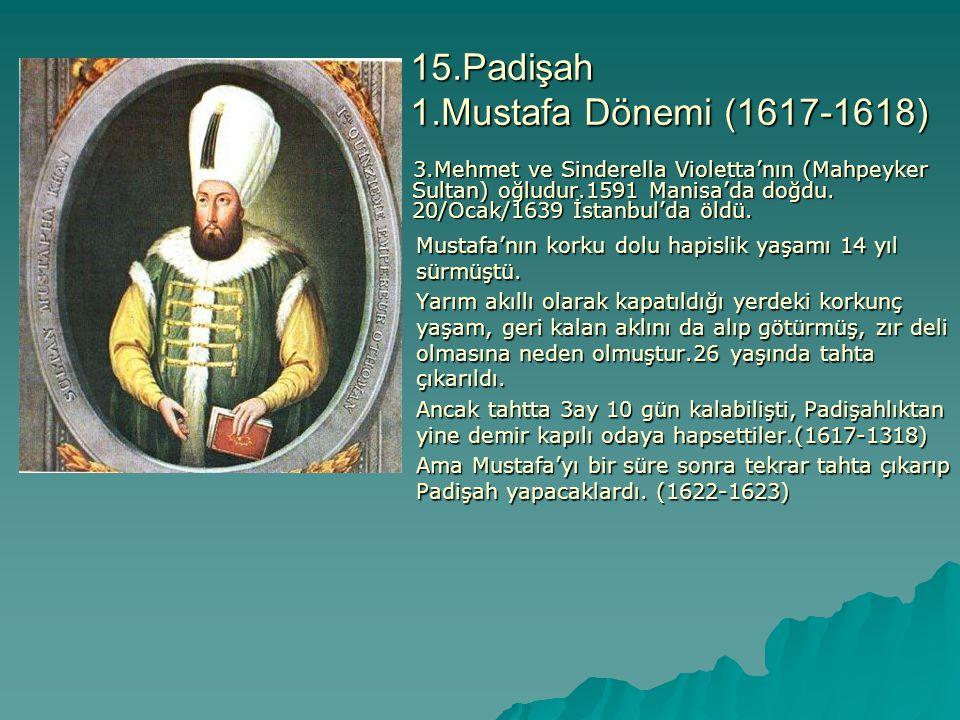 15.Padişah 1.Mustafa Dönemi (1617-1618) 3.Mehmet ve Sinderella Violetta'nın (Mahpeyker Sultan) oğludur.1591 Manisa'da doğdu. 20/Ocak/1639 İstanbul'da