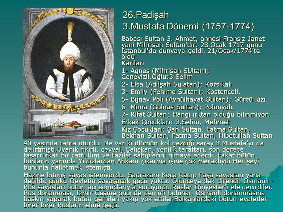 26.Padişah 3.Mustafa Dönemi (1757-1774) Babası Sultan 3. Ahmet, annesi Fransız Janet yani Mihrişah Sultan'dır. 28 Ocak 1717 günü İstanbul'da dünyaya g