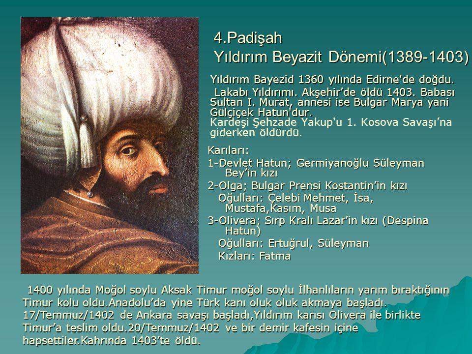 4.Padişah Yıldırım Beyazit Dönemi(1389-1403) Yıldırım Bayezid 1360 yılında Edirne'de doğdu. Yıldırım Bayezid 1360 yılında Edirne'de doğdu. Lakabı Yıld