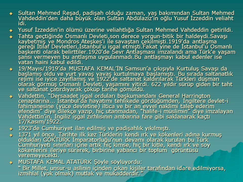  Sultan Mehmed Reşad, padişah olduğu zaman, yaş bakımından Sultan Mehmed Vahdeddin'den daha büyük olan Sultan Abdülaziz'in oğlu Yusuf İzzeddin veliah