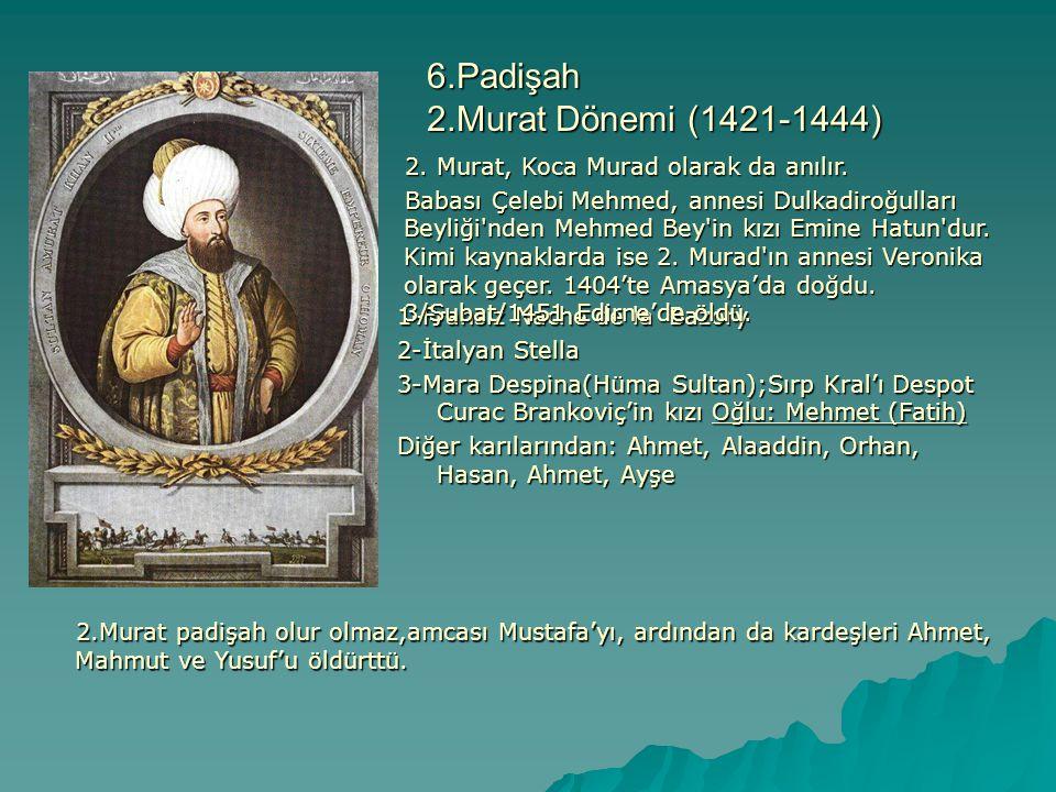  1444 yılında 2.Murat saltanatı oğlu Mehmet e devretti  14 yaşında tahta çıktığını öğrenen Avrupalılar,Romanya,Sırbistan ve Macaristan birleşerek Haçlı Ordusunu meydana getirdiler.Yönetimde bir Türk olan Sadrazam Çandarlı Halil Paşa 2.Murat'a oğlunun ağzından bir mektup yazarak onu devletin başına çağırdı.Bunun bir oyun olduğunu düşünen Murat bu teklifi reddetti.İkinci mektupta Babamız Murat Han bilmelüdür ki, eğer Padişah biz isek, tiz gelüp tahta oturup hükmünü yürütmesini ferman ederiz, yok eğer hala Padişah kendileriyse, tiz varup devletinin başına geçmelidir. Bunu kabul ederek Tahta yeniden geçer ve 1444 Varna savaşını kazandıktan sonra Padişahlığı tekrar Mehmet'e geri verir ve Mania'ya çekilir.Aradan henüz 1,5 yıl geçmi,şti ki Bu sefer de Osmanlı Padişahlarının İmtiyazlı Muhafız Alayı Yeniçeri örgütü ayaklandı (Buçuk Tepe İsyanı).