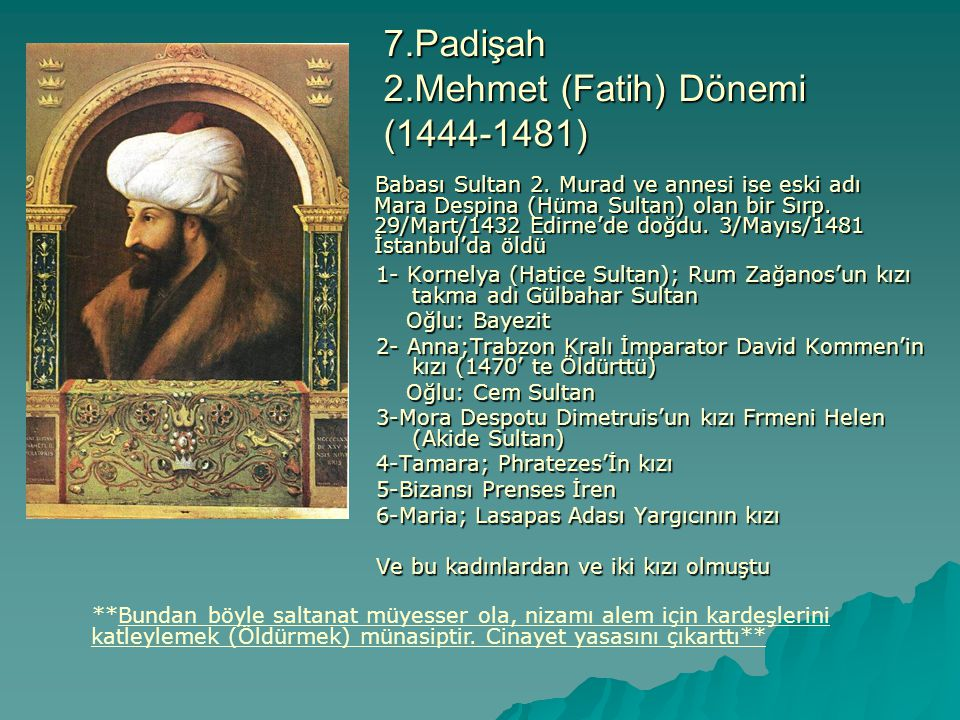 7.Padişah 2.Mehmet (Fatih) Dönemi (1444-1481) 1- Kornelya (Hatice Sultan); Rum Zağanos'un kızı takma adı Gülbahar Sultan Oğlu: Bayezit Oğlu: Bayezit 2